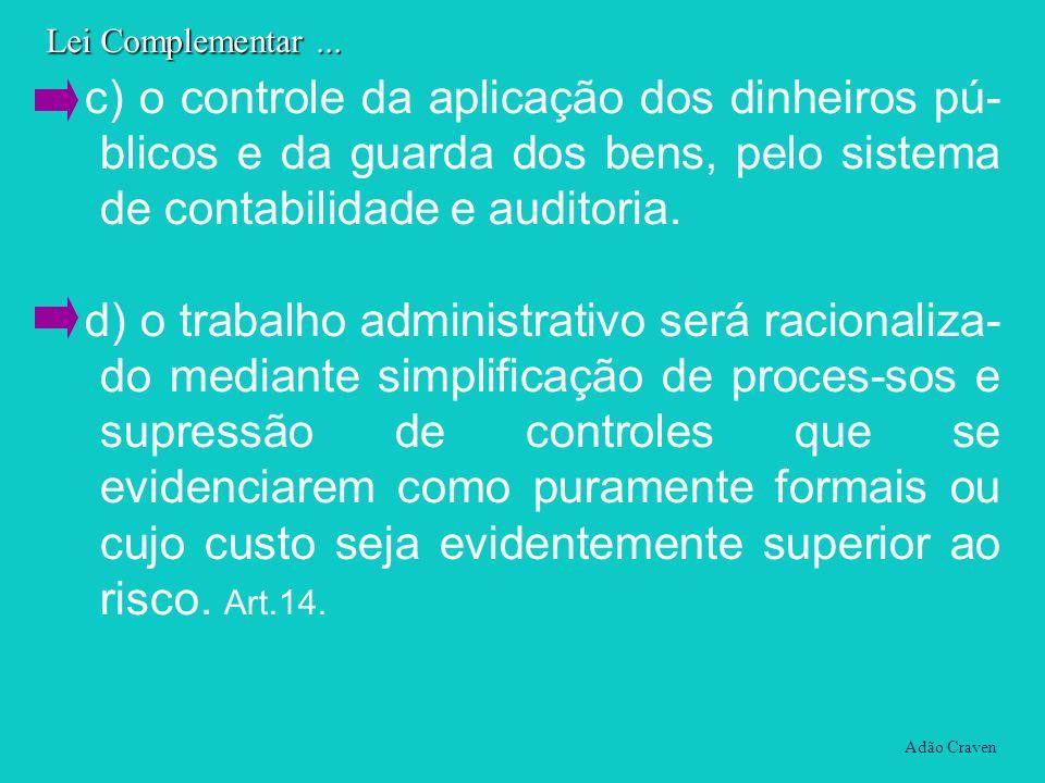 c) o controle da aplicação dos dinheiros pú- blicos e da guarda dos bens, pelo sistema de contabilidade e auditoria. d) o trabalho administrativo será