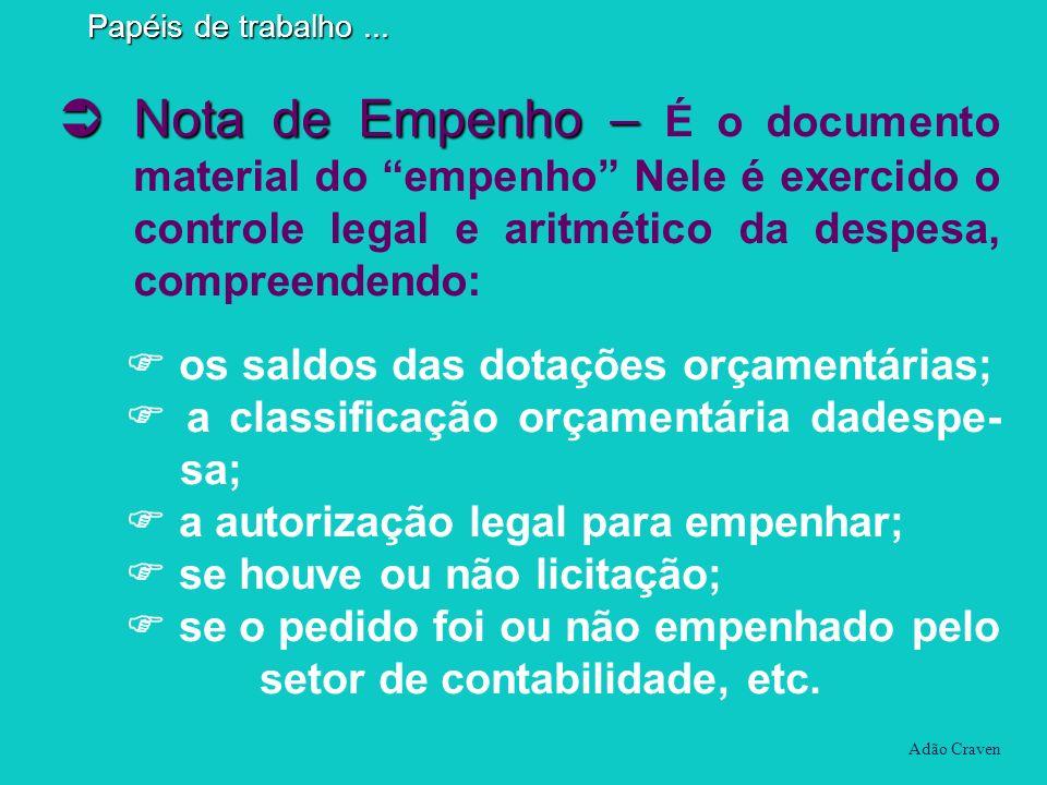 Nota de Empenho – Nota de Empenho – É o documento material do empenho Nele é exercido o controle legal e aritmético da despesa, compreendendo: Adão Cr