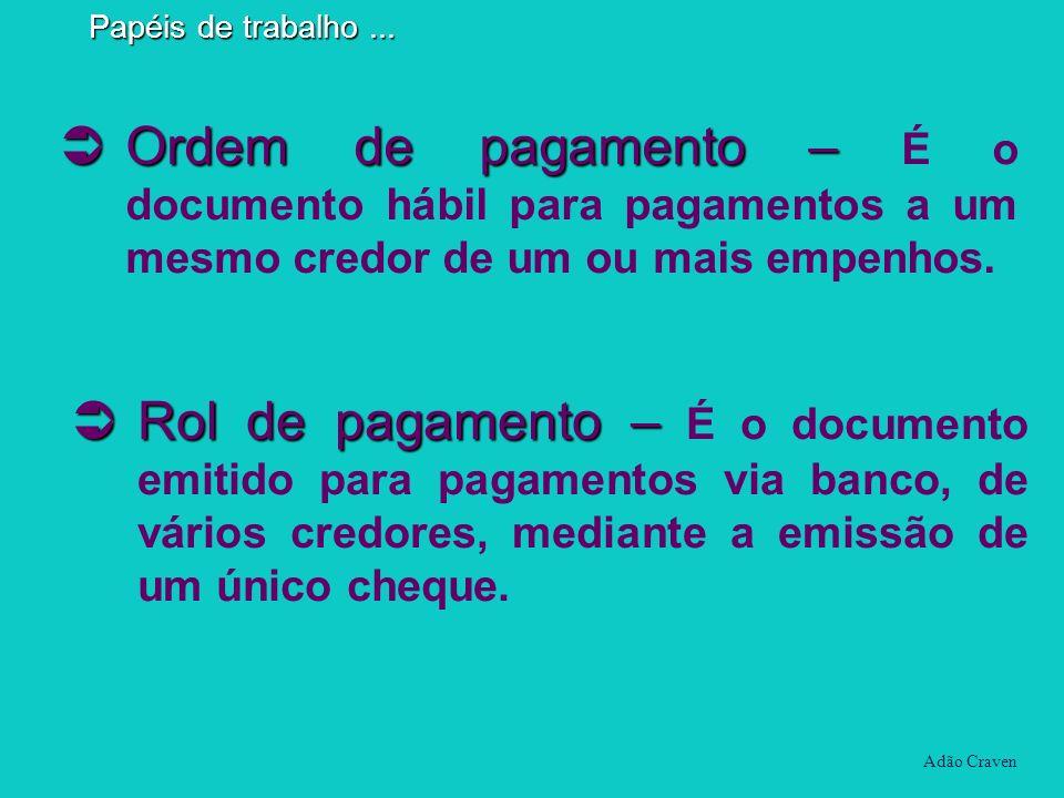Ordem de pagamento – Ordem de pagamento – É o documento hábil para pagamentos a um mesmo credor de um ou mais empenhos. Rol de pagamento – Rol de paga