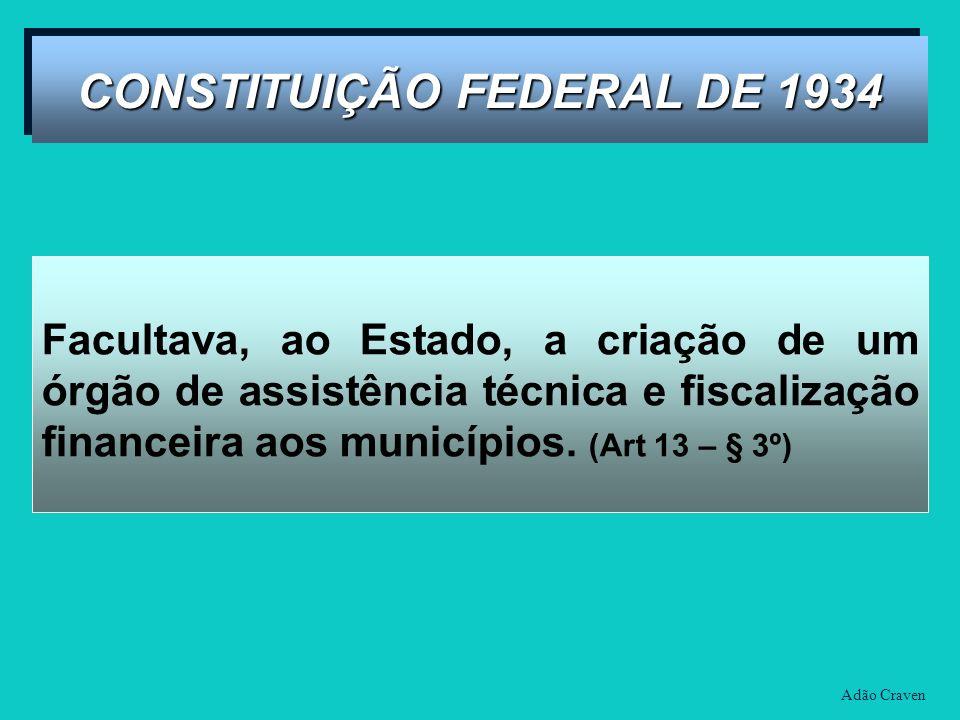 Facultava, ao Estado, a criação de um órgão de assistência técnica e fiscalização financeira aos municípios. (Art 13 – § 3º) Adão Craven CONSTITUIÇÃO
