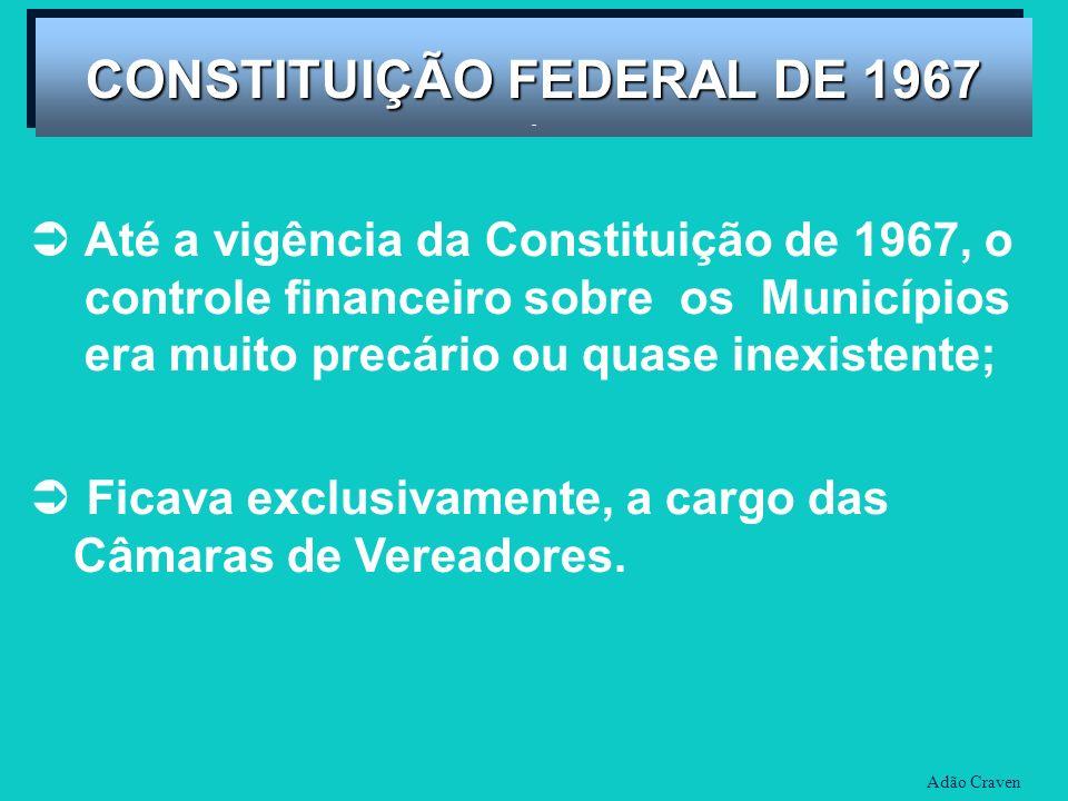 CONSTITUIÇÃO FEDERAL DE 1967 - CONSTITUIÇÃO FEDERAL DE 1967 - Até a vigência da Constituição de 1967, o controle financeiro sobre os Municípios era mu