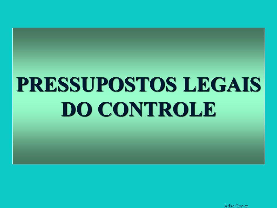 Adão Craven PRESSUPOSTOS LEGAIS DO CONTROLE