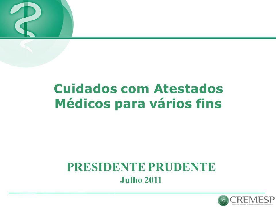 PRESIDENTE PRUDENTE Julho 2011 Cuidados com Atestados Médicos para vários fins