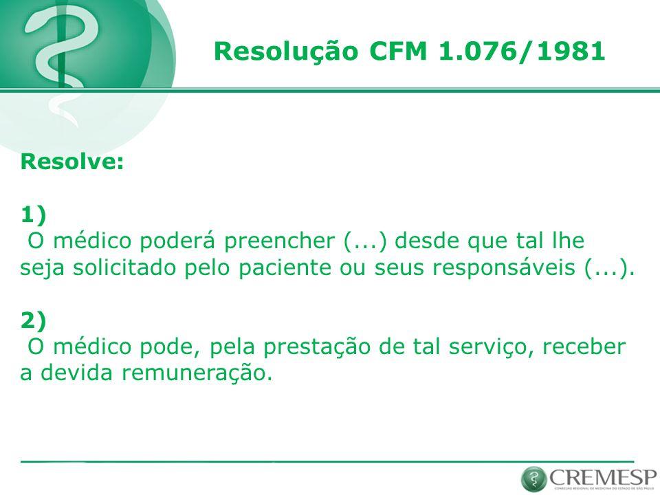 Resolução CFM 1.076/1981 Resolve: 1) O médico poderá preencher (...) desde que tal lhe seja solicitado pelo paciente ou seus responsáveis (...).