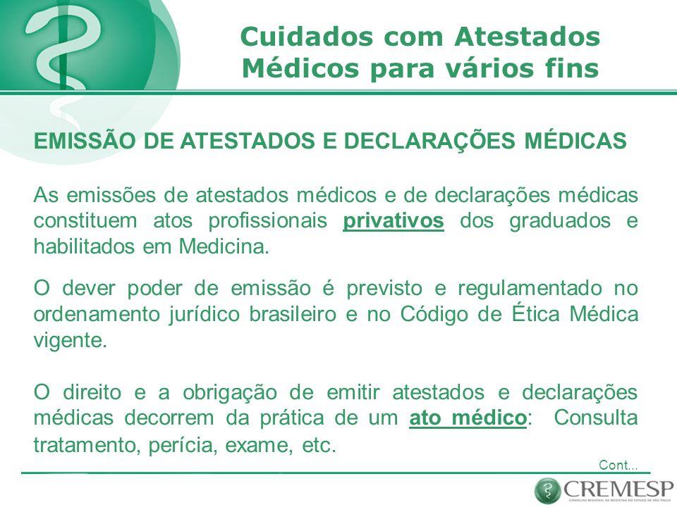 EMISSÃO DE ATESTADOS E DECLARAÇÕES MÉDICAS As emissões de atestados médicos e de declarações médicas constituem atos profissionais privativos dos graduados e habilitados em Medicina.
