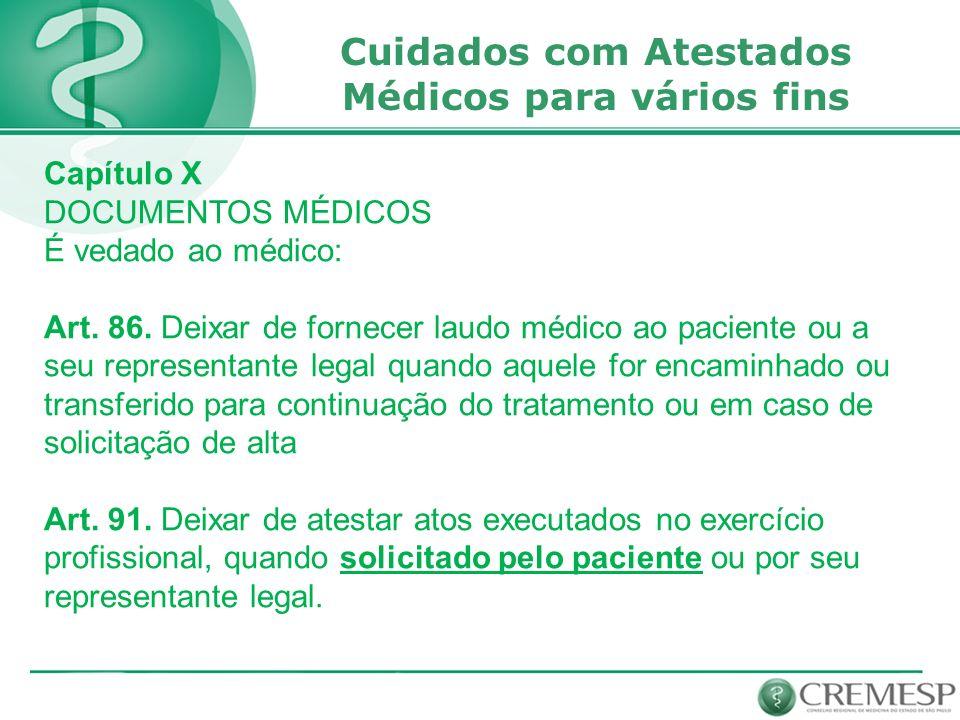 Cuidados com Atestados Médicos para vários fins Capítulo X DOCUMENTOS MÉDICOS É vedado ao médico: Art.