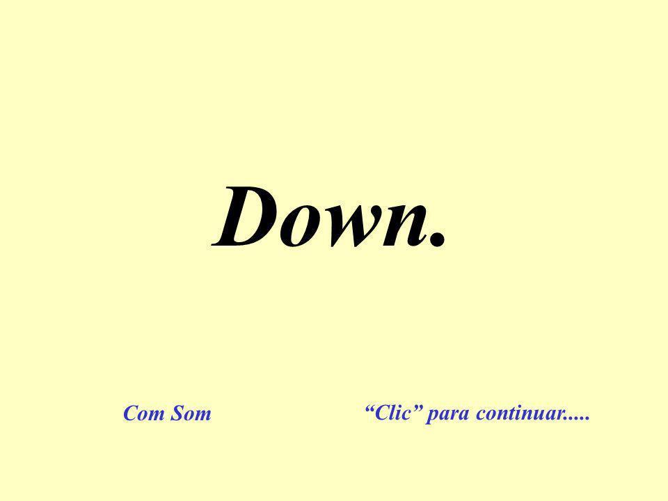 Down. Clic para continuar..... Com Som