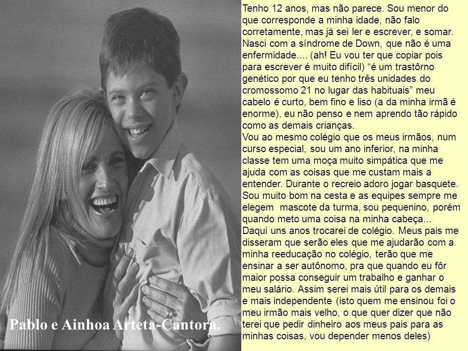 Pablo e Ainhoa Arteta-Cantora.Tenho 12 anos, mas não parece.