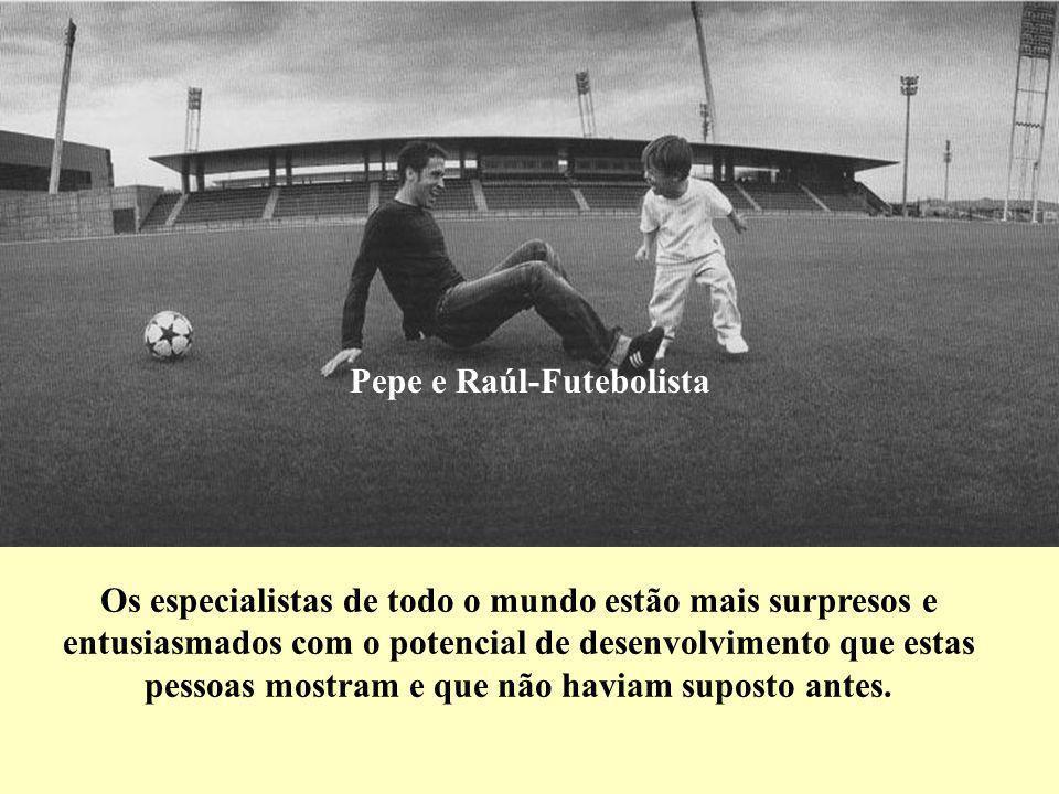 Pepe e Raúl-Futebolista Os especialistas de todo o mundo estão mais surpresos e entusiasmados com o potencial de desenvolvimento que estas pessoas mostram e que não haviam suposto antes.