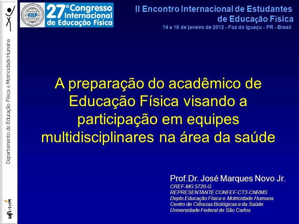 Departamento de Educação Física e Motricidade Humana Prof.Dr. José Marques Novo Jr. CREF-MG 5720-G REPRESENTANTE CONFEF-CT3-CNRMS Depto.Educação Físic