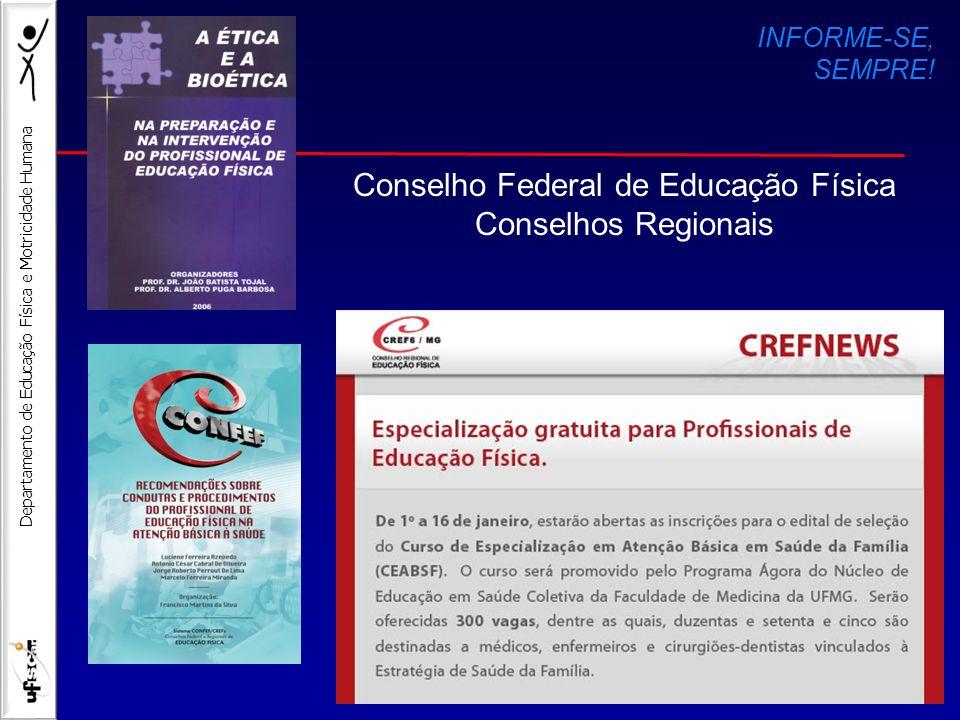 Departamento de Educação Física e Motricidade Humana Conselho Federal de Educação Física Conselhos Regionais INFORME-SE, SEMPRE!