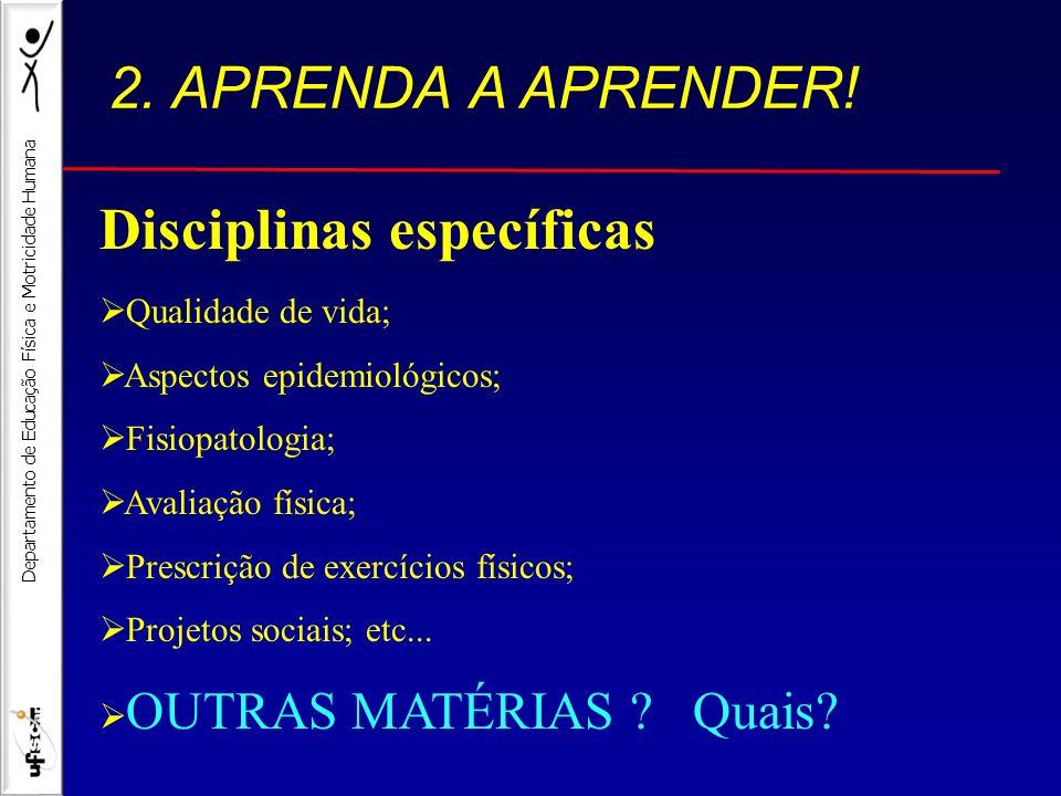 Departamento de Educação Física e Motricidade Humana Disciplinas específicas Qualidade de vida; Aspectos epidemiológicos; Fisiopatologia; Avaliação fí