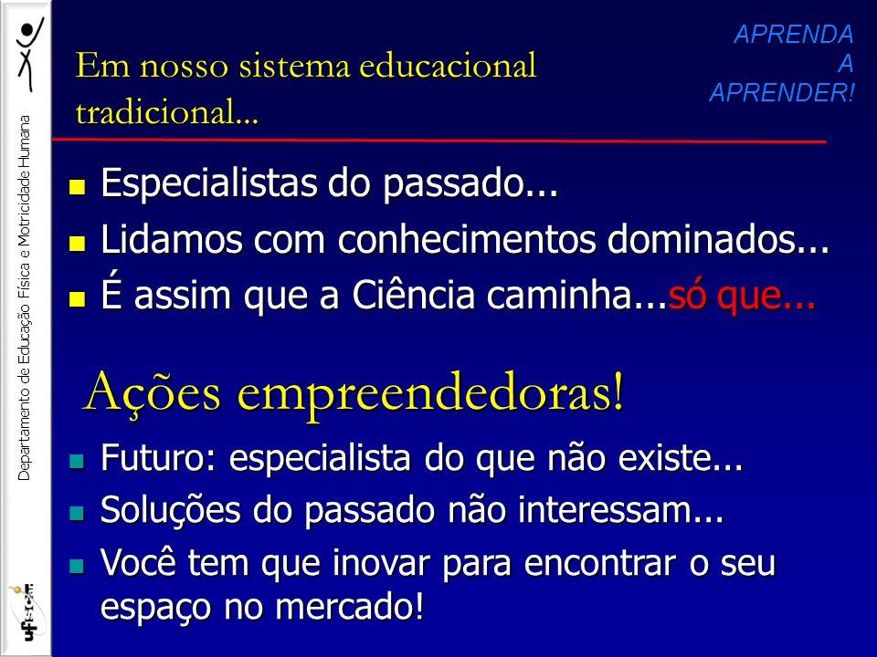 Departamento de Educação Física e Motricidade Humana Em nosso sistema educacional tradicional... Especialistas do passado... Especialistas do passado.