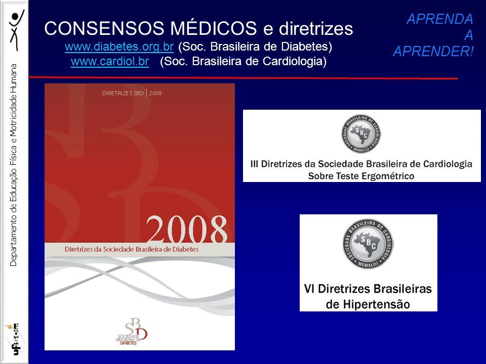 Departamento de Educação Física e Motricidade Humana CONSENSOS MÉDICOS e diretrizes www.diabetes.org.brwww.diabetes.org.br (Soc. Brasileira de Diabete