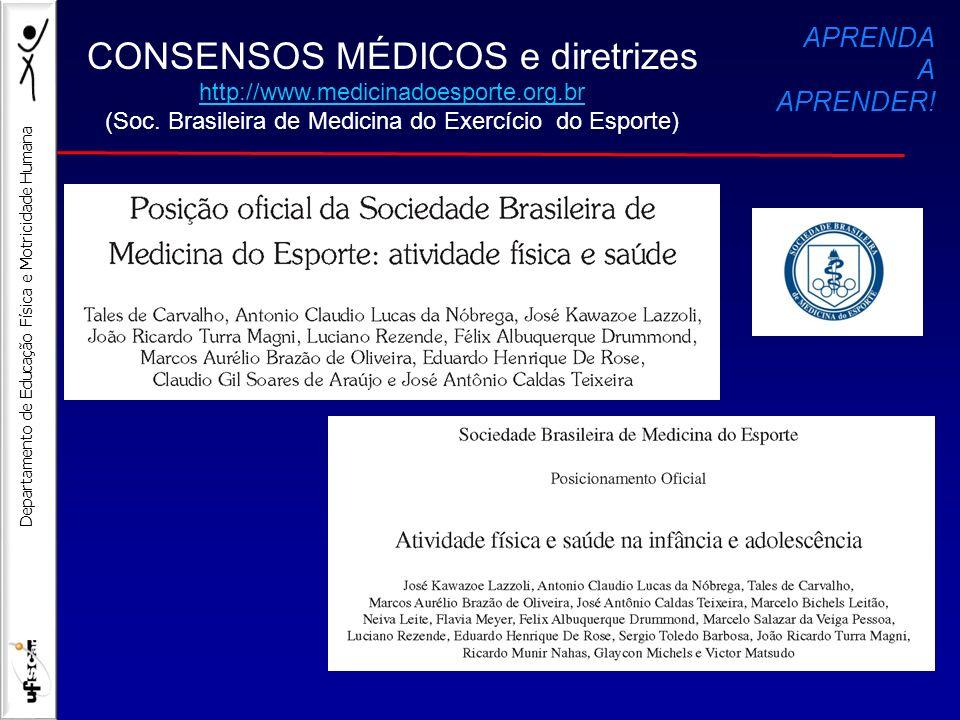 Departamento de Educação Física e Motricidade Humana CONSENSOS MÉDICOS e diretrizes http://www.medicinadoesporte.org.br (Soc. Brasileira de Medicina d