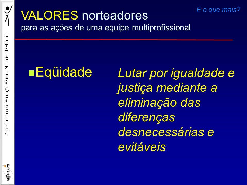 Departamento de Educação Física e Motricidade Humana Lutar por igualdade e justiça mediante a eliminação das diferenças desnecessárias e evitáveis Eqü