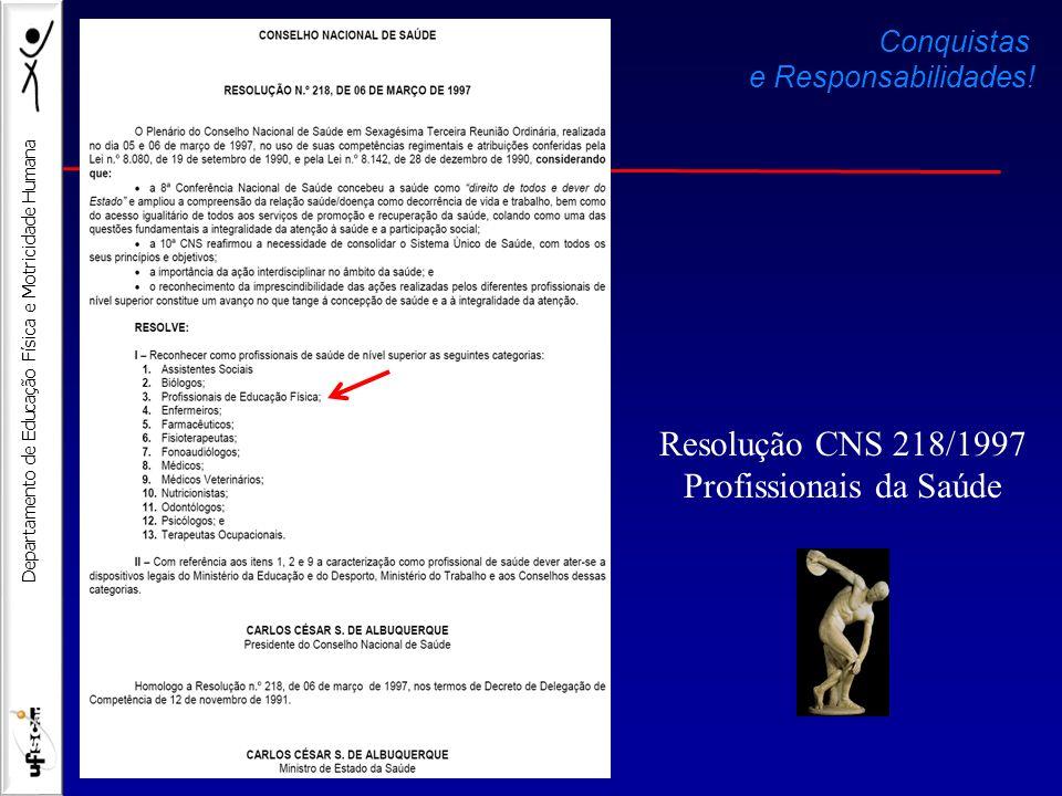 Departamento de Educação Física e Motricidade Humana Resolução CNS 218/1997 Profissionais da Saúde Conquistas e Responsabilidades!