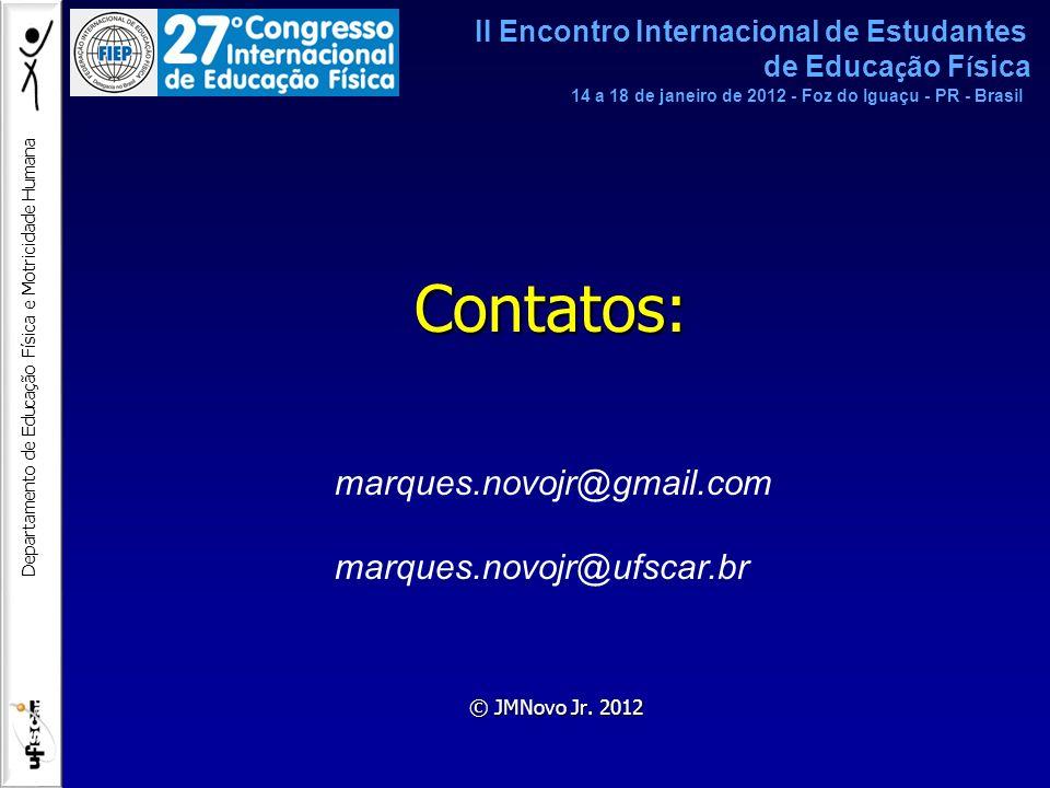 Departamento de Educação Física e Motricidade Humana Contatos: © JMNovo Jr. 2012 marques.novojr@gmail.com marques.novojr@ufscar.br II Encontro Interna