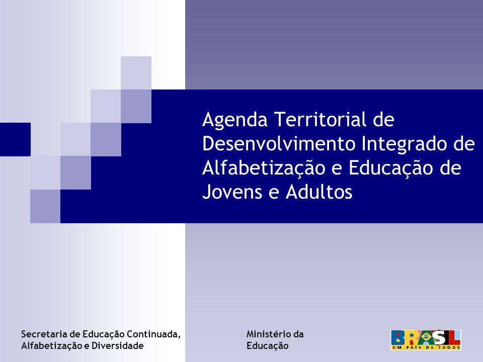 Agenda Territorial de Desenvolvimento Integrado de Alfabetização e Educação de Jovens e Adultos Ministério da Educação Secretaria de Educação Continua