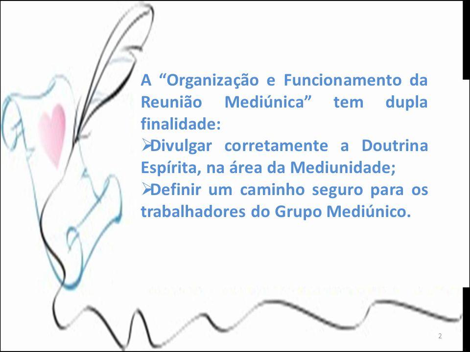 A Organização e Funcionamento da Reunião Mediúnica tem dupla finalidade: Divulgar corretamente a Doutrina Espírita, na área da Mediunidade; Definir um