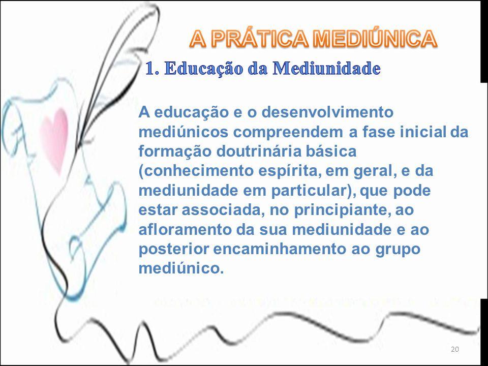 20 A educação e o desenvolvimento mediúnicos compreendem a fase inicial da formação doutrinária básica (conhecimento espírita, em geral, e da mediunid