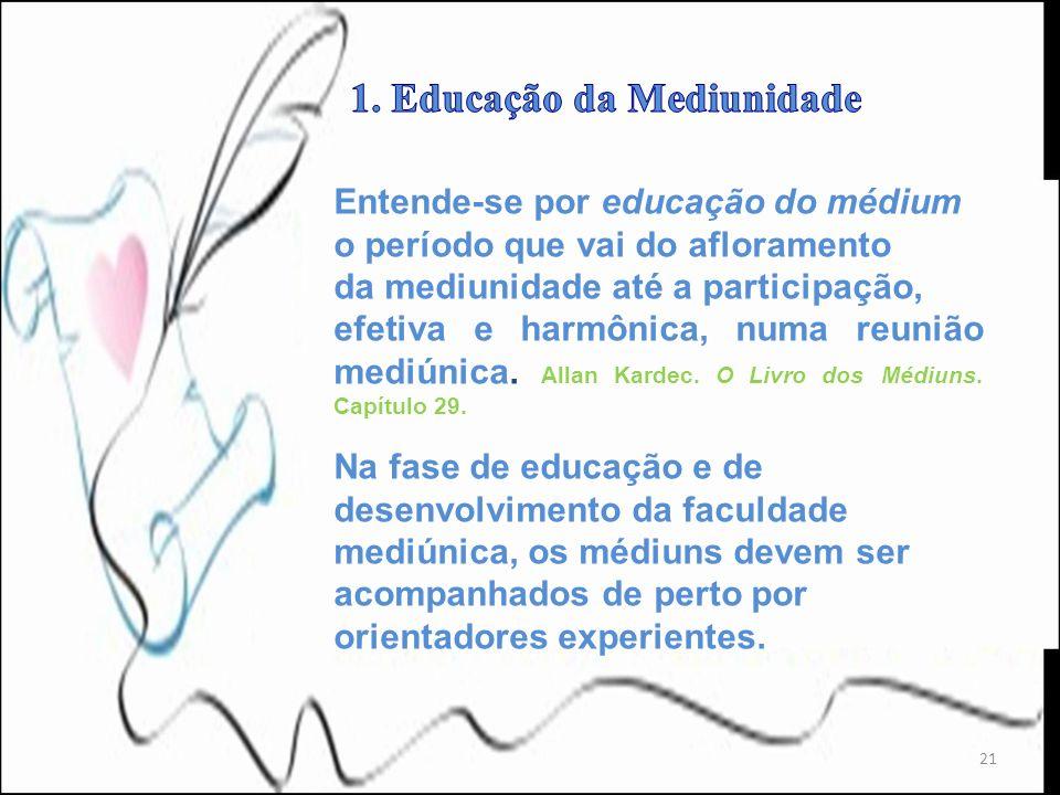 21 Entende-se por educação do médium o período que vai do afloramento da mediunidade até a participação, efetiva e harmônica, numa reunião mediúnica.