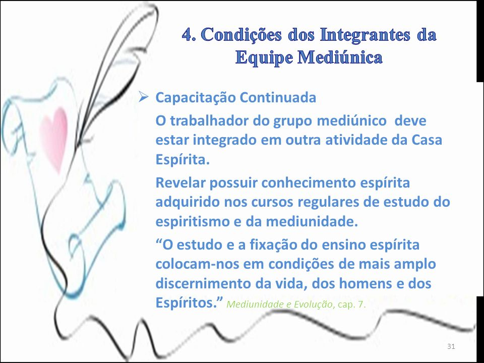 Capacitação Continuada O trabalhador do grupo mediúnico deve estar integrado em outra atividade da Casa Espírita. Revelar possuir conhecimento espírit