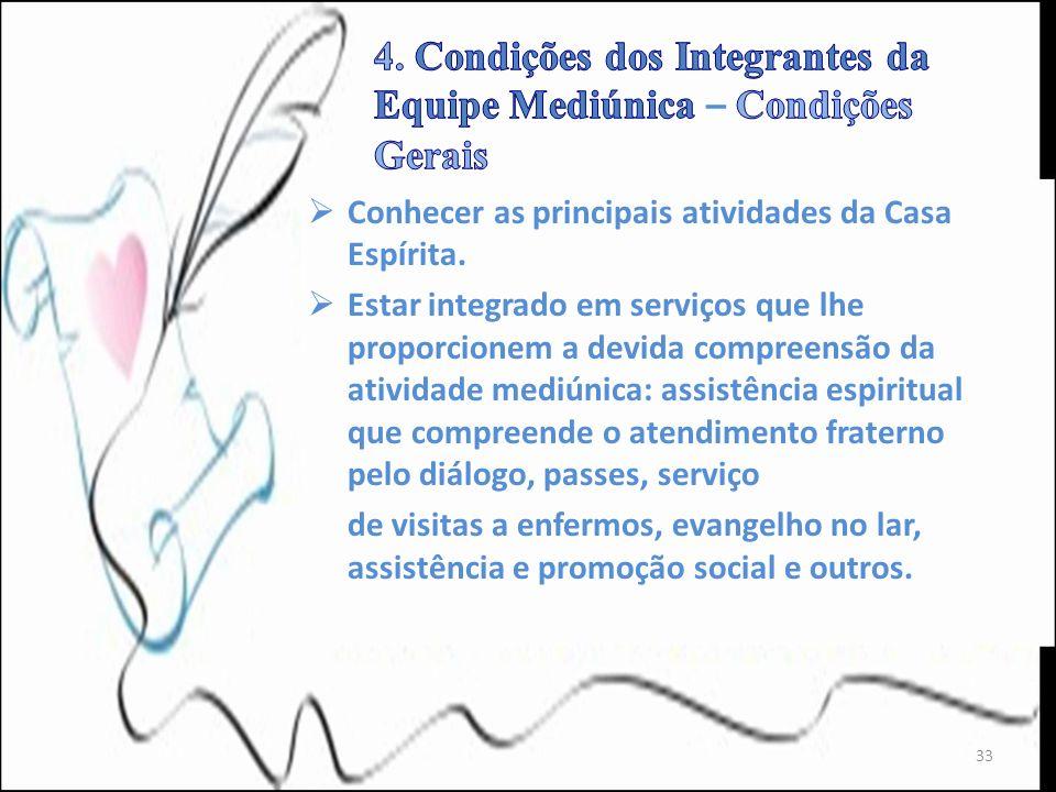Conhecer as principais atividades da Casa Espírita. Estar integrado em serviços que lhe proporcionem a devida compreensão da atividade mediúnica: assi