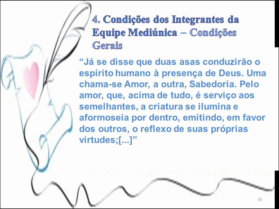 35 Já se disse que duas asas conduzirão o espírito humano à presença de Deus. Uma chama-se Amor, a outra, Sabedoria. Pelo amor, que, acima de tudo, é