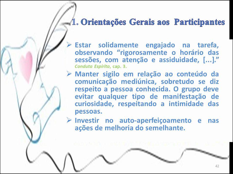 Estar solidamente engajado na tarefa, observando rigorosamente o horário das sessões, com atenção e assiduidade, [...]. Conduta Espírita, cap. 3. Mant