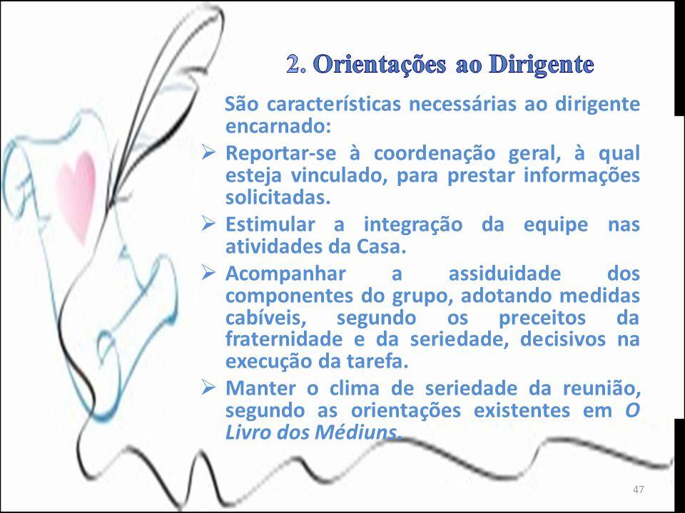 São características necessárias ao dirigente encarnado: Reportar-se à coordenação geral, à qual esteja vinculado, para prestar informações solicitadas