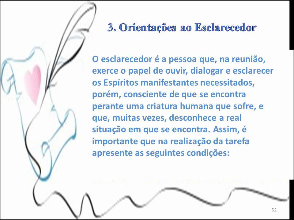 O esclarecedor é a pessoa que, na reunião, exerce o papel de ouvir, dialogar e esclarecer os Espíritos manifestantes necessitados, porém, consciente d