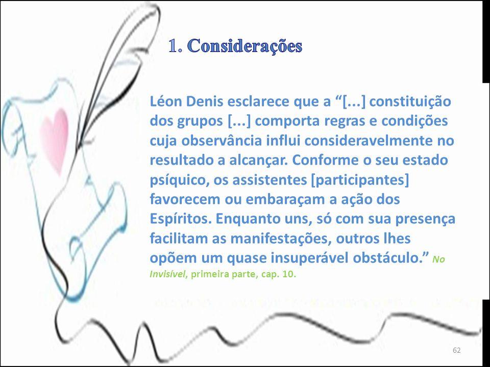Léon Denis esclarece que a [...] constituição dos grupos [...] comporta regras e condições cuja observância influi consideravelmente no resultado a al