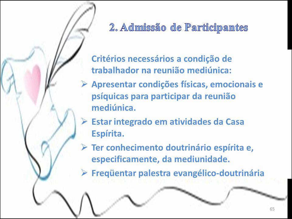 Critérios necessários a condição de trabalhador na reunião mediúnica: Apresentar condições físicas, emocionais e psíquicas para participar da reunião