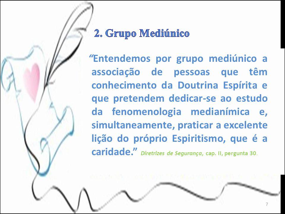 Entendemos por grupo mediúnico a associação de pessoas que têm conhecimento da Doutrina Espírita e que pretendem dedicar-se ao estudo da fenomenologia