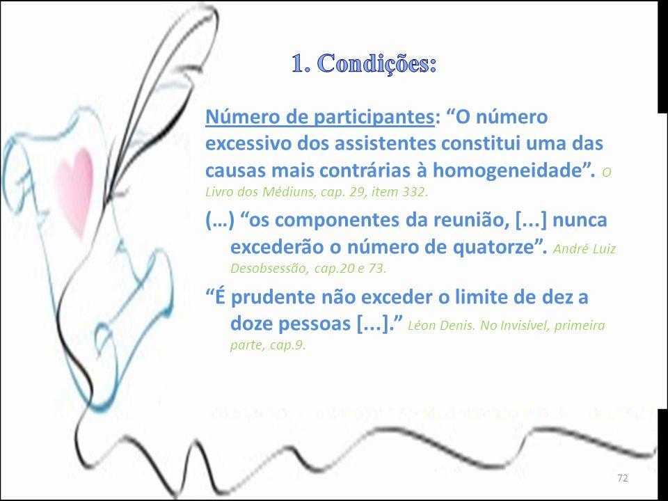 Número de participantes: O número excessivo dos assistentes constitui uma das causas mais contrárias à homogeneidade. O Livro dos Médiuns, cap. 29, it
