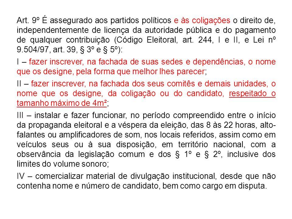 Art. 9º É assegurado aos partidos políticos e às coligações o direito de, independentemente de licença da autoridade pública e do pagamento de qualque