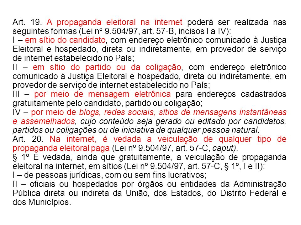 Art. 19. A propaganda eleitoral na internet poderá ser realizada nas seguintes formas (Lei nº 9.504/97, art. 57-B, incisos I a IV): I – em sítio do ca
