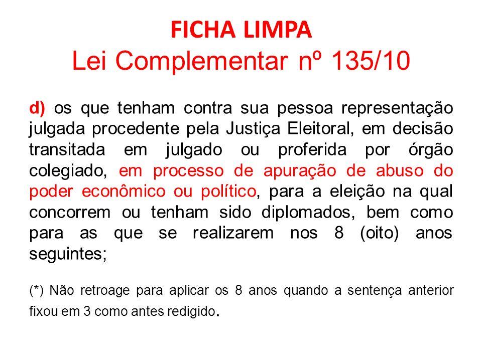 FICHA LIMPA Lei Complementar nº 135/10 d) os que tenham contra sua pessoa representação julgada procedente pela Justiça Eleitoral, em decisão transita