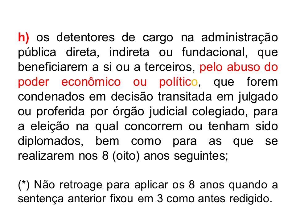 h) os detentores de cargo na administração pública direta, indireta ou fundacional, que beneficiarem a si ou a terceiros, pelo abuso do poder econômic