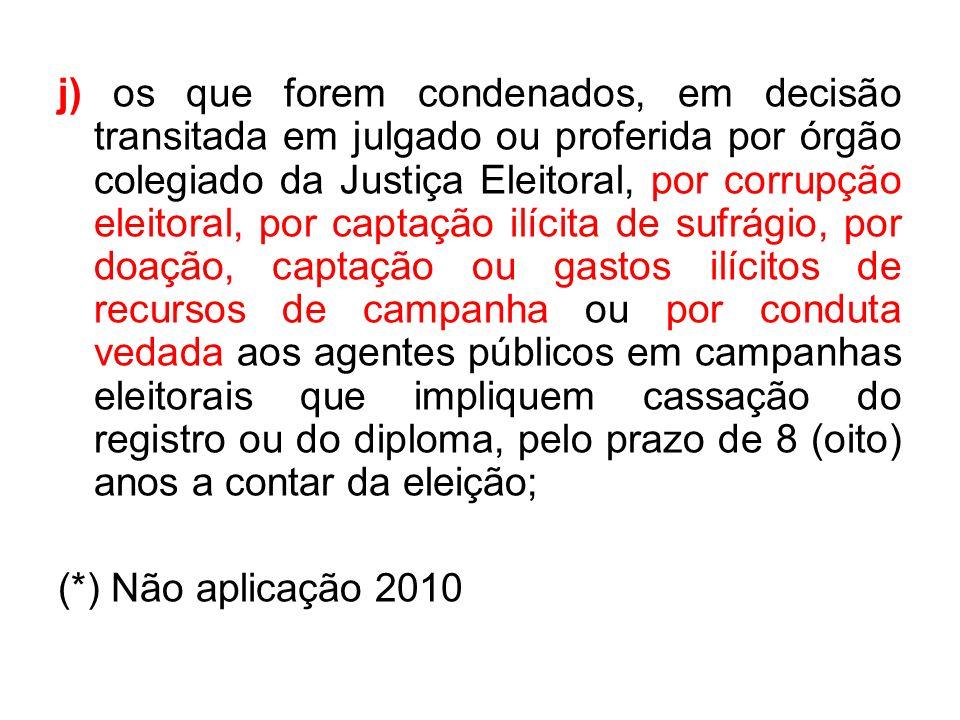 j) os que forem condenados, em decisão transitada em julgado ou proferida por órgão colegiado da Justiça Eleitoral, por corrupção eleitoral, por capta