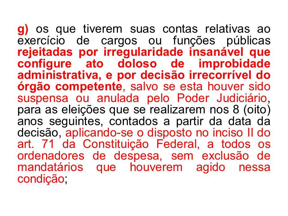 g) os que tiverem suas contas relativas ao exercício de cargos ou funções públicas rejeitadas por irregularidade insanável que configure ato doloso de