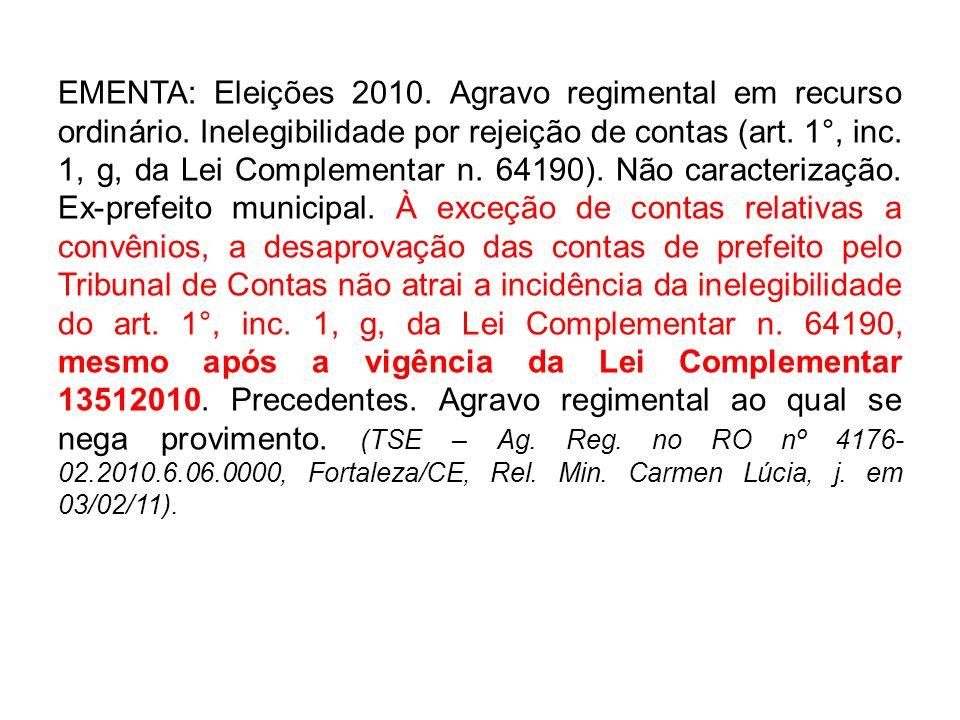 EMENTA: Eleições 2010. Agravo regimental em recurso ordinário. Inelegibilidade por rejeição de contas (art. 1°, inc. 1, g, da Lei Complementar n. 6419