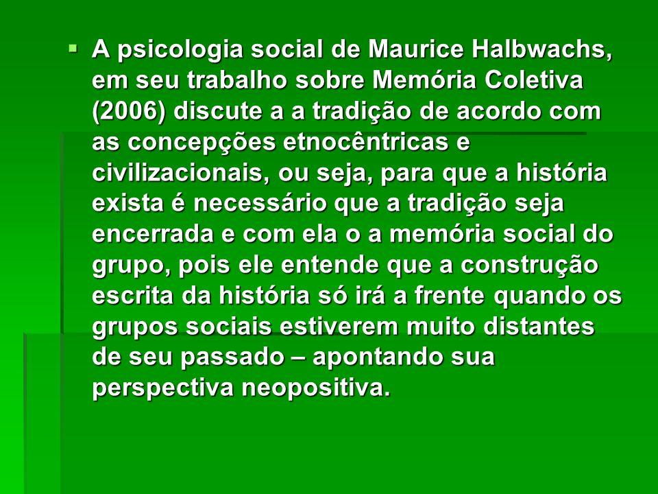 A psicologia social de Maurice Halbwachs, em seu trabalho sobre Memória Coletiva (2006) discute a a tradição de acordo com as concepções etnocêntricas