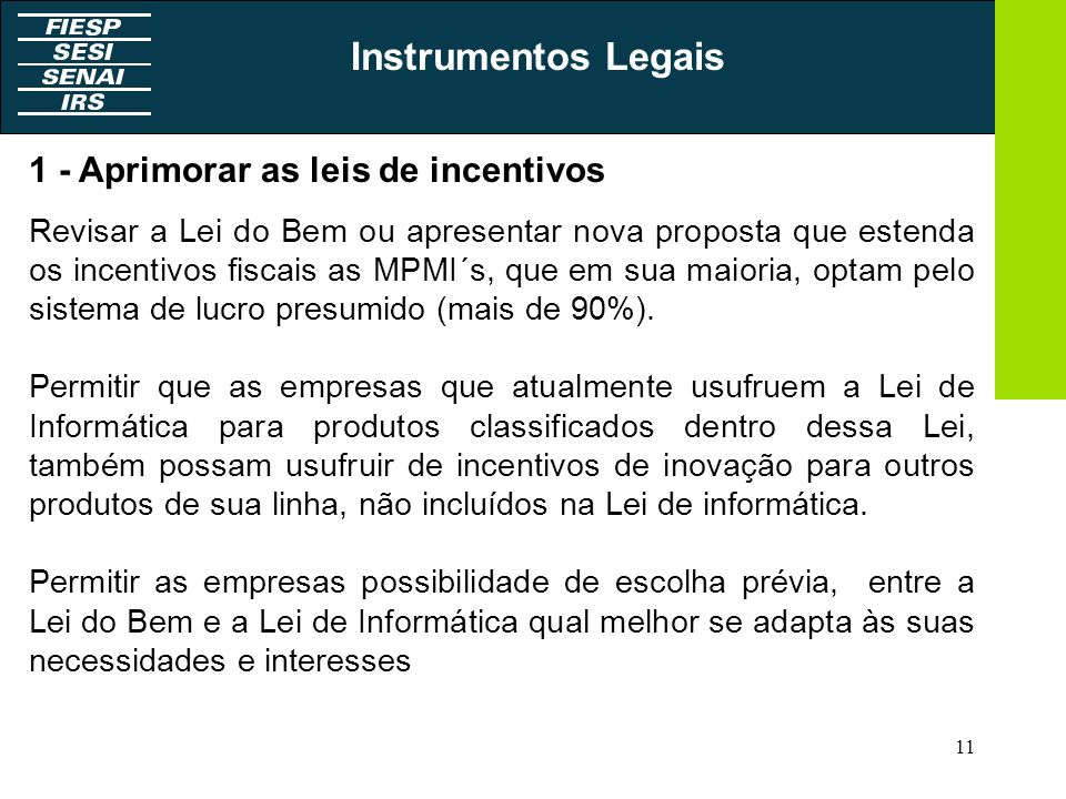 11 1 - Aprimorar as leis de incentivos Revisar a Lei do Bem ou apresentar nova proposta que estenda os incentivos fiscais as MPMI´s, que em sua maiori