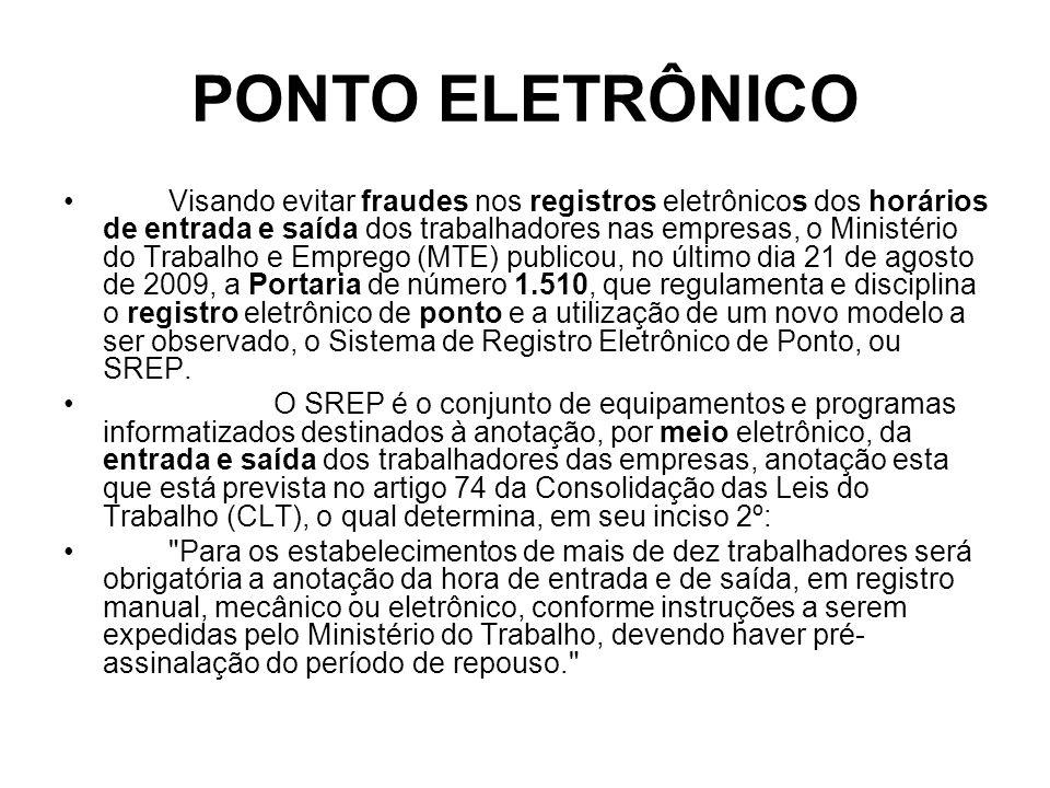 PONTO ELETRÔNICO Visando evitar fraudes nos registros eletrônicos dos horários de entrada e saída dos trabalhadores nas empresas, o Ministério do Trab