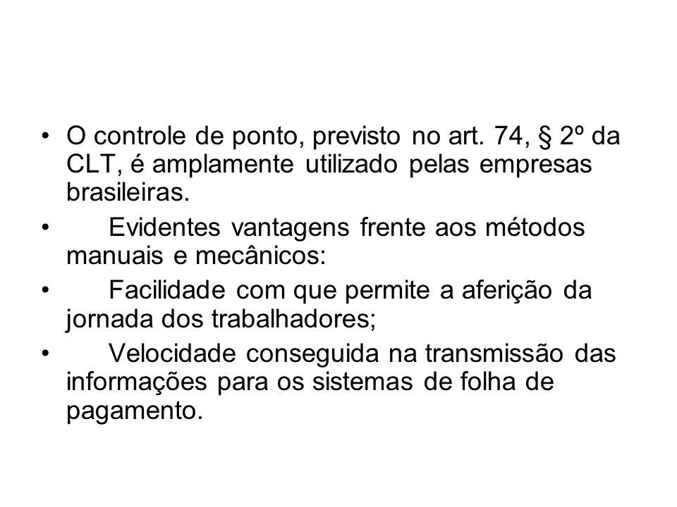 O controle de ponto, previsto no art. 74, § 2º da CLT, é amplamente utilizado pelas empresas brasileiras. Evidentes vantagens frente aos métodos manua