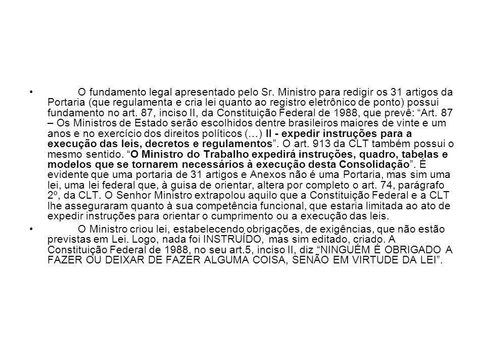 O fundamento legal apresentado pelo Sr. Ministro para redigir os 31 artigos da Portaria (que regulamenta e cria lei quanto ao registro eletrônico de p