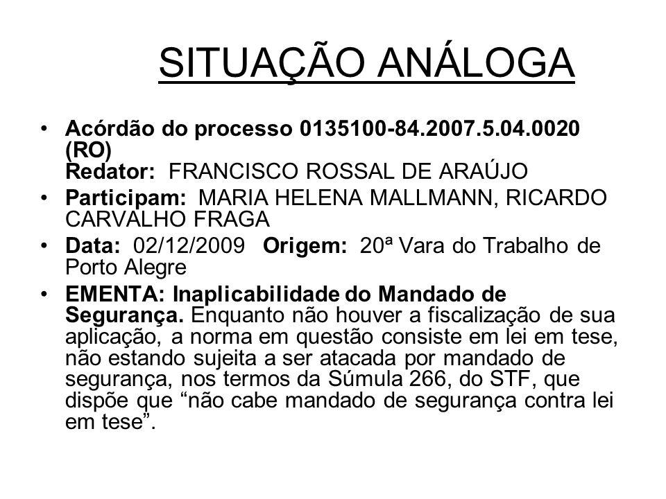 SITUAÇÃO ANÁLOGA Acórdão do processo 0135100-84.2007.5.04.0020 (RO) Redator: FRANCISCO ROSSAL DE ARAÚJO Participam: MARIA HELENA MALLMANN, RICARDO CAR