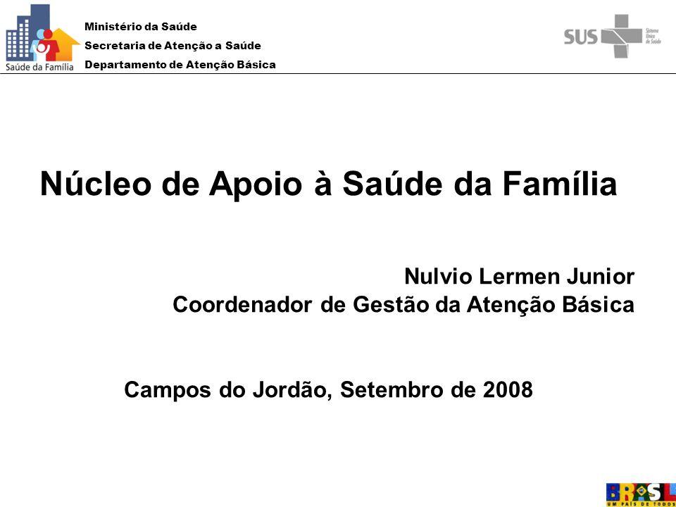 Ministério da Saúde Secretaria de Atenção a Saúde Departamento de Atenção Básica Núcleo de Apoio à Saúde da Família Nulvio Lermen Junior Coordenador d